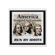 America Designed By Geniuses Run By Idiots Square