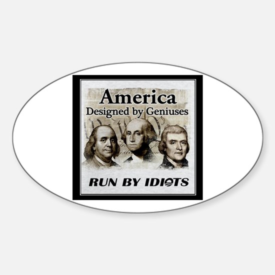 America Designed By Geniuses Run By Idiots Bumper Stickers