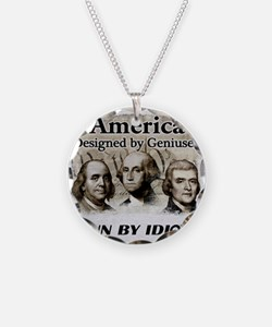 America Designed By Geniuses Run By Idiots Necklac