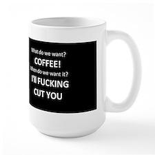 What do we want? Coffee. Mug