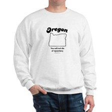 OREGON: You will not die of dysentery Sweatshirt