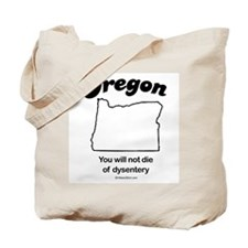 OREGON: You will not die of dysentery Tote Bag