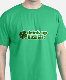 Drink Up, Bitches! T-Shirt