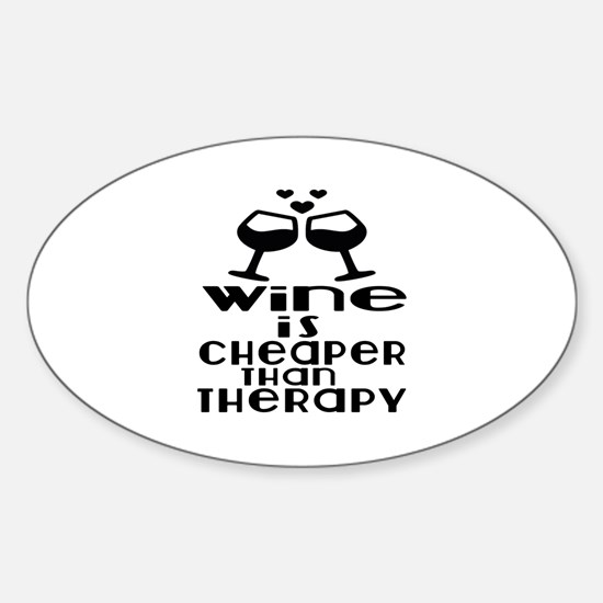 Wine Is Cheaper Than Therapy Sticker (Oval)