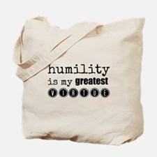 humility is my greatest virtue Tote Bag