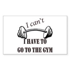 I cant, I have to go to the gym Decal