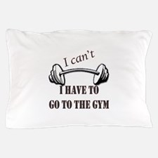 I cant, I have to go to the gym Pillow Case
