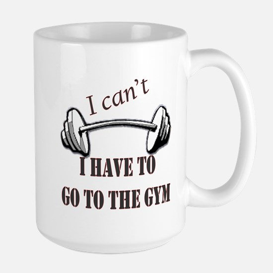 I cant, I have to go to the gym Large Mug