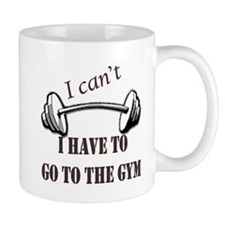 I cant, I have to go to the gym Mug