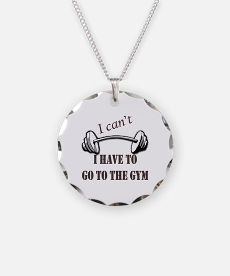 I cant, I have to go to the gym Necklace