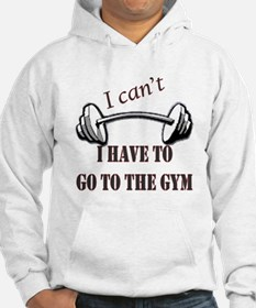 I cant, I have to go to the gym Hoodie