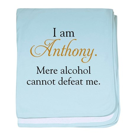 Alcohol cannot defeat Anthony baby blanket