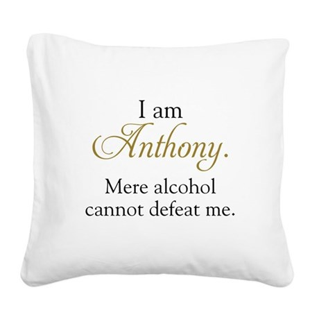 Alcohol cannot defeat Anthony Square Canvas Pillow