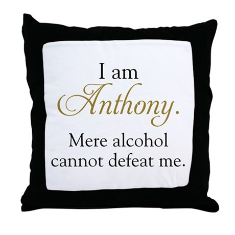 Alcohol cannot defeat Anthony Throw Pillow