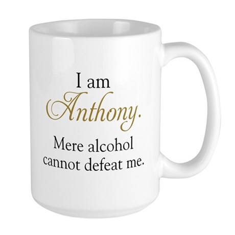 Alcohol cannot defeat Anthony Large Mug