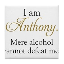Alcohol cannot defeat Anthony Tile Coaster