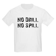 NO DRILL, NO SPILL T-Shirt