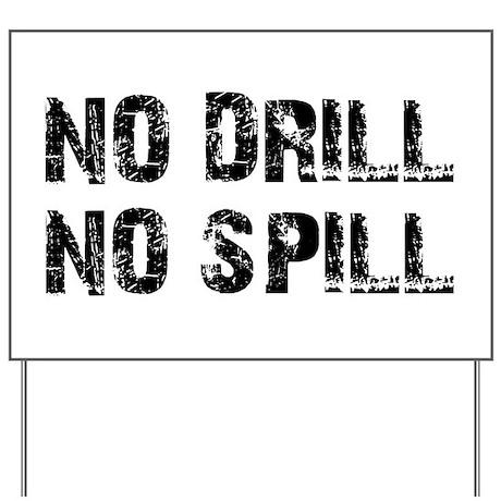 NO DRILL, NO SPILL Yard Sign