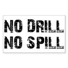 NO DRILL, NO SPILL Bumper Stickers