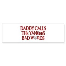 Daddy Calls The Yankees Bad Words Bumper Bumper Sticker