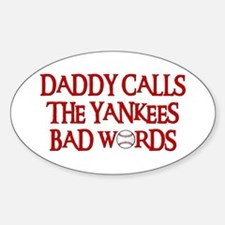 Daddy Calls The Yankees Bad Words Oval Decal