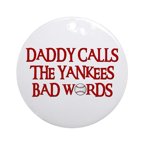 Daddy Calls The Yankees Bad Words Ornament (Round)