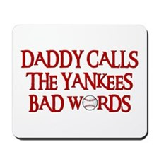 Daddy Calls The Yankees Bad Words Mousepad