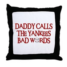 Daddy Calls The Yankees Bad Words Throw Pillow