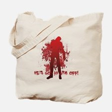 He's got an arm off! Tote Bag