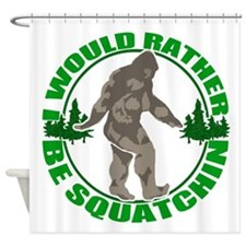 Rather be Squatchin G Shower Curtain