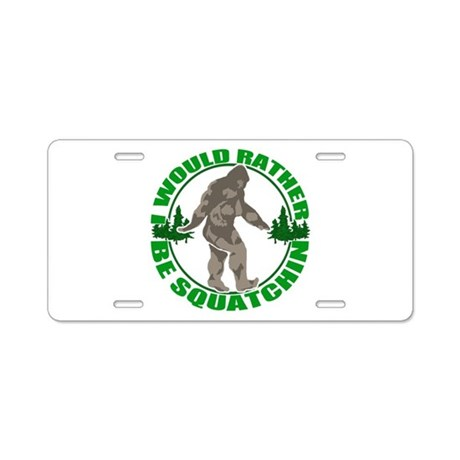 Rather be Squatchin G Aluminum License Plate