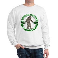 Rather be Squatchin G Sweatshirt