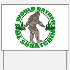 Rather be Squatchin G Yard Sign