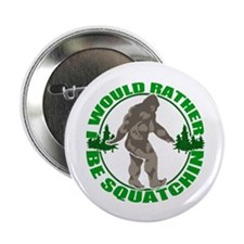 """Rather be Squatchin G 2.25"""" Button (100 pack)"""