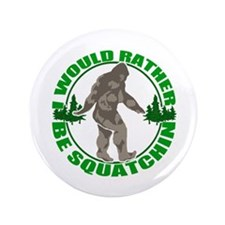 """Rather be Squatchin G 3.5"""" Button (100 pack)"""