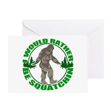 Rather be Squatchin G Greeting Card
