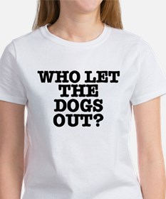 WHO LET THE DOGS OUT Women's T-Shirt