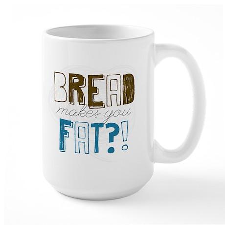 Bread Makes You Fat?! Mugs