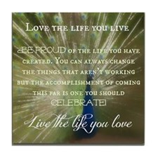 Love the life you live -Tile Coaster