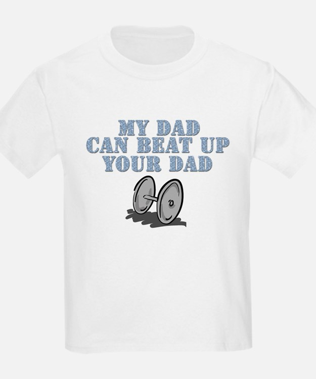 My Dad Can Beat Up Your Dad T-Shirt