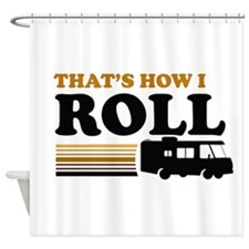 Thats How I Roll (RV) Shower Curtain