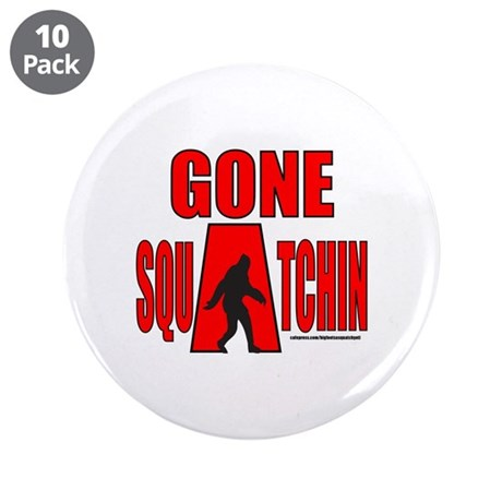 "GONE SQUATCHIN 3.5"" Button (10 pack)"