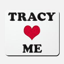 Tracy Loves Me Mousepad