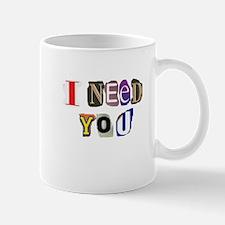 I need you! Mug