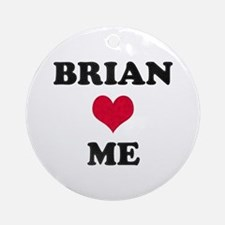 Brian Loves Me Round Ornament