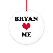 Bryan Loves Me Round Ornament