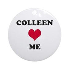 Colleen Loves Me Round Ornament