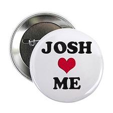 Josh Loves Me Button