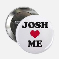 Josh Loves Me Button