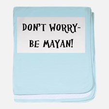 Don't Worry- Be Mayan! baby blanket